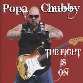 The Fight Is On by Popa Chubby