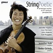 Violin Recital: Koh, Jennifer - Higdon, J. / Harrison, L. / Adams, J. / Ruggles, C. (String Poetic) by Jennifer Koh