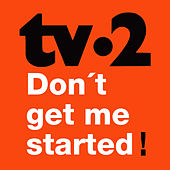Don't Get Me Started by Tv-2