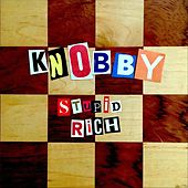 Stupid Rich de Knobby