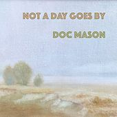 Not a Day Goes By von Doc Mason