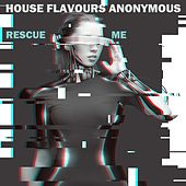 House Flavours Anonymous: Rescue Me by Various Artists