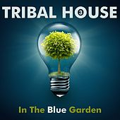 Tribal House 3: In the Blue Garden by Various Artists