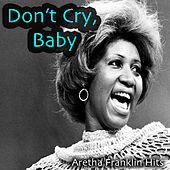 Don't Cry, Baby: Aretha Franklin Hits de Aretha Franklin
