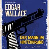 Edgar Wallace und der Fall: Der Mann im Hintergrund (Edgar Wallace Reihe 13) von Edgar Wallace Edgar Wallace Reihe