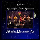 Live at Moonlight on the Mountain von Shades Mountain Air