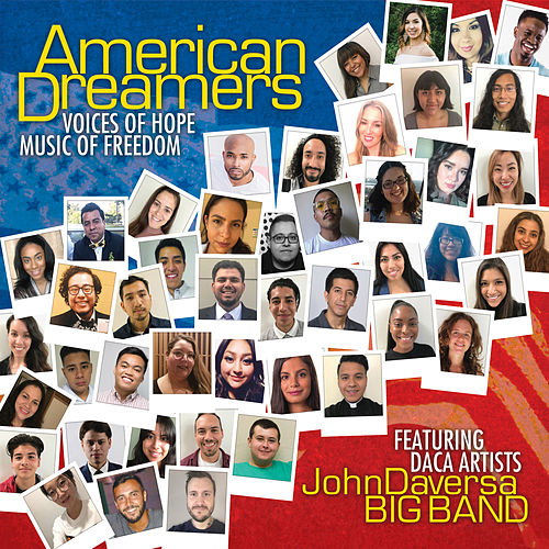 American Dreamers: Voices of Hope, Music of Freedom by John Daversa Big Band