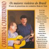 Os Maiores Violeiros do Brasil (50 Anos de Pioneirismo da Verdadeira Moda de Viola) de Carreiro E Carreirinho