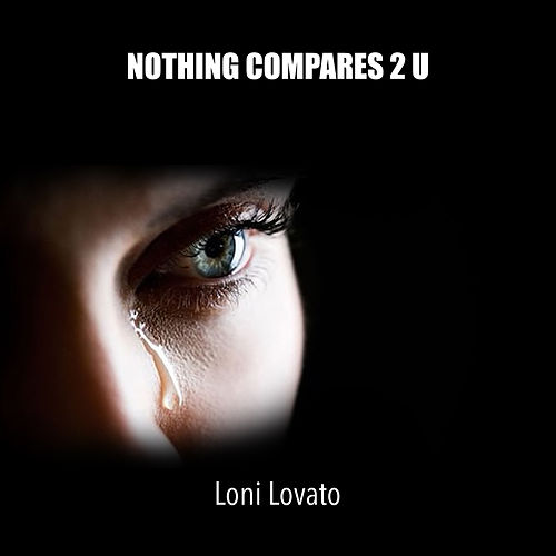 Nothing Compares 2 U by Loni Lovato