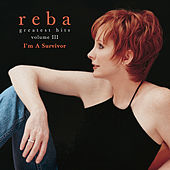 Greatest Hits Volume III - I'm A Survivor by Reba McEntire