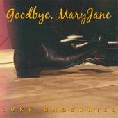 Goodbye MaryJane (Acoustic) by Luke Underhill