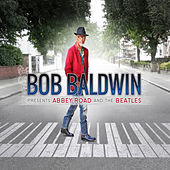 Bob Baldwin Presents Abbey Road and The Beatles by Bob Baldwin