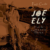 The Lubbock Tapes: Full Circle by Joe Ely