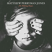 The Waking Hours by Matthew Perryman Jones