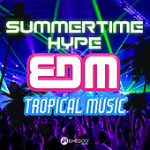 Summertime Hype EDM Tropical Music by Various Artists