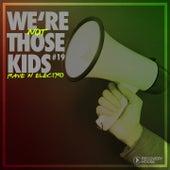 We're Not Those Kids, Pt. 19 (Rave 'N' Electro) de Various Artists