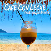 Cafe Con Leche - Beach Lounge Chillout Club by Various Artists