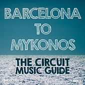 Barcelona to Mykonos - The Circuit Music Guide de Various Artists