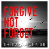 Forgive Not Forget de Shibuya Sunrise