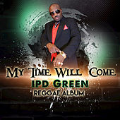 My Time Will Come by Ipd Green