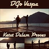 Ketut Dalam Proses by D'Go Vaspa