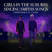 Girls in the Suburbs Singing Smiths Songs (feat. G-Eazy) by Goody Grace