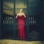 Come Closer by Kat Gang