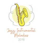 Jazz Instrumental Melodies 2018 de Instrumental Jazz Música Ambiental
