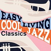 Easy Living: Cool Jazz Classics by Various Artists