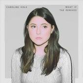 What If (The Remixes) by Caroline Kole