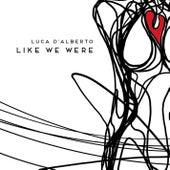 Like We Were by Luca D'Alberto