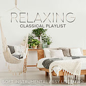 Relaxing Classical Playlist: Soft Instrumental Easy Listening von Various Artists