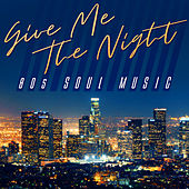 Give Me the Night: 80s Soul Music de Various Artists