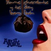 Dame Chocolate y Te Doy Bombón de Azul Azul