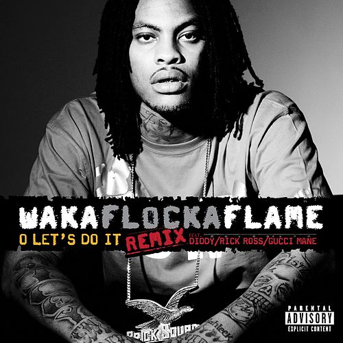 O Let's Do It (Remix) by Waka Flocka Flame