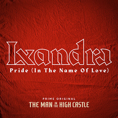 """Pride (In The Name Of Love) (From """"The Man In The High Castle"""") by Lxandra"""