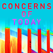 Concerns of Today by Various Artists