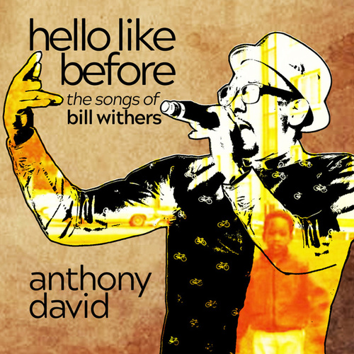Hello Like Before: The Songs Of Bill Withers by Anthony David
