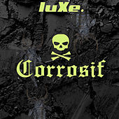 Corrosif by LuXe