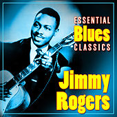 Essential Blues Classics de Jimmy Rogers