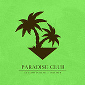 Paradise Club - Get Lost in Music, Vol. 8 von Various Artists