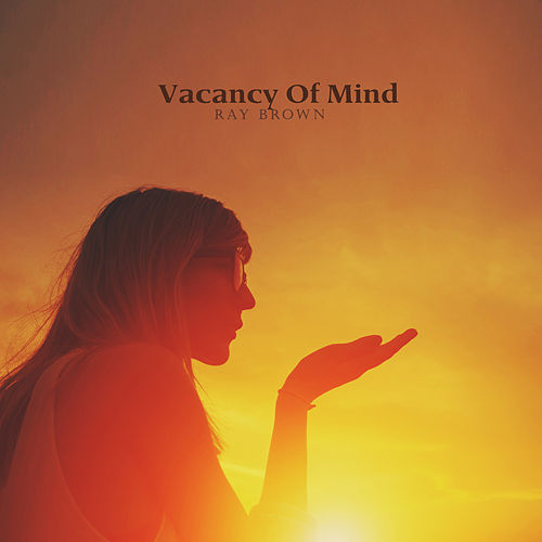 Vacancy Of Mind by Ray Brown