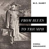 W.C. Handy Choral Renaissance: From Blues to Triumph by W.C. Handy