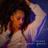 Não Quero Parar by Tatiana Bispo