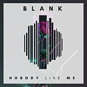 Nobody Like Me by Blank