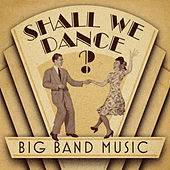 Shall We Dance? Big Band Music by Various Artists