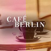Cafe Berlin, Vol. 2 (Smooth & Chilled Electronic Background Music For Bar, Cocktail And Coffee House) by Various Artists