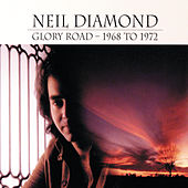 Glory Road - 1968 To 1972 by Neil Diamond