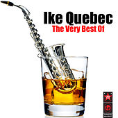 The Very Best of Ike Quebec by Various Artists