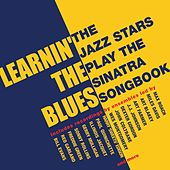 Learnin' The Blues: The Jazz Stars Play The Sinatra Songbook by Various Artists
